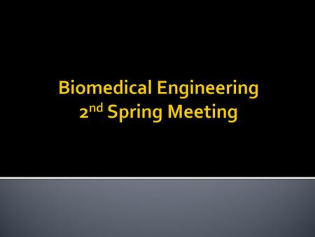 Biomedical Engineering 2 nd Spring Meeting. Firesides  March 3 rd (noon – 1pm) – Dr. George Georgiou  March 24 th (noon – 1pm) – Dr. James Tunnell.