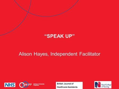 "British Journal of Healthcare Assistants ""SPEAK UP"" Alison Hayes, Independent Facilitator."