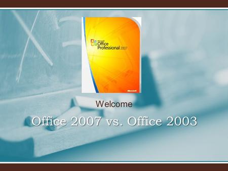 Welcome Office 2007 vs. Office 2003. Overview When you open a 2007 Microsoft Office system program, you'll see a lot that's familiar. But you'll also.