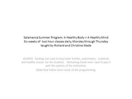 Salamanca Summer Program: A Healthy Body = A Healthy Mind Six weeks of two hour classes daily, Monday through Thursday taught by Richard and Christina.
