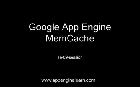 Google App Engine MemCache ae-09-session www.appenginelearn.com.