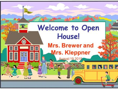 Welcome to Open House! Mrs. Brewer and Mrs. Kleppner August 19,2015.