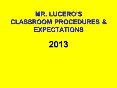 MR. LUCERO'S CLASSROOM PROCEDURES & EXPECTATIONS 2013.
