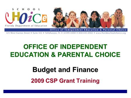 OFFICE OF INDEPENDENT EDUCATION & PARENTAL CHOICE Budget and Finance 2009 CSP Grant OFFICE OF INDEPENDENT EDUCATION & PARENTAL CHOICE Budget and Finance.