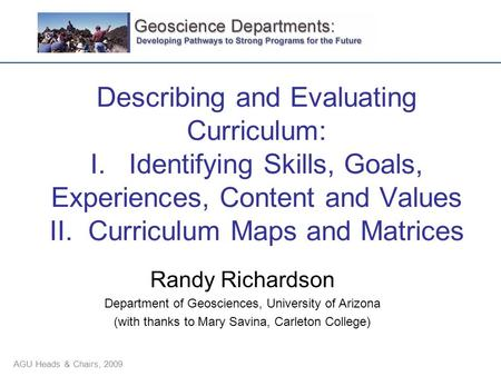 Describing and Evaluating Curriculum: I. Identifying Skills, Goals, Experiences, Content and Values II. Curriculum Maps and Matrices Randy Richardson Department.