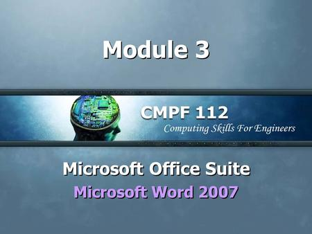 Module 3 Microsoft Office Suite Microsoft Word 2007 Microsoft Office Suite Microsoft Word 2007.