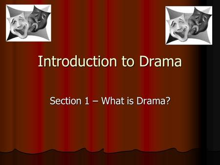 Introduction to Drama Section 1 – What is Drama?.