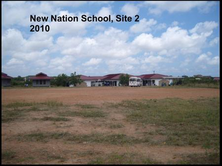 New Nation School, Site 2 2010. Nursery School Currently housing senior school Playing field Bus drop off point Site of Senior School Site of Junior School.