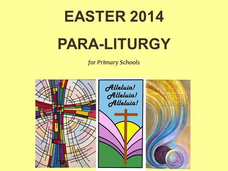 EASTER 2014 PARA-LITURGY for Primary Schools. RISEN! is.