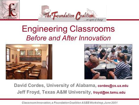 Classroom Innovation, a Foundation Coalition ASEE Workshop, June 2001 Engineering Classrooms Before and After Innovation David Cordes, University of Alabama,
