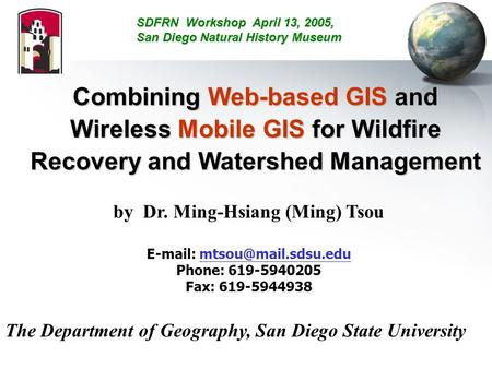 Combining Web-based GIS and Wireless Mobile GIS for Wildfire Recovery and Watershed Management by Dr. Ming-Hsiang (Ming) Tsou