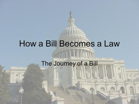 How a Bill Becomes a Law The Journey of a Bill. Congress Makes Federal Laws Follow the bill as it moves through Congress.