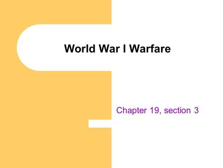 World War I Warfare Chapter 19, section 3.