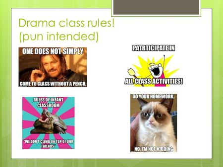 Drama class rules! (pun intended)  examples:. Main idea:  Everyone should …  Be Safe  On time  Act Respectfully  Be Responsible.