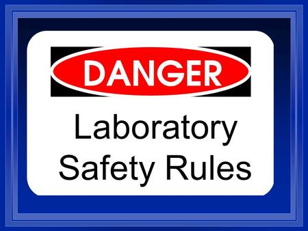 Laboratory Safety Rules While working in the science laboratory, you will have certain important _____________ that do not apply to other classrooms.