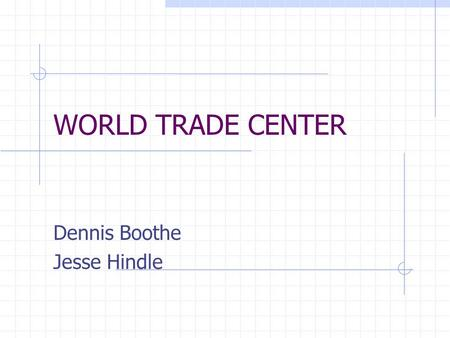 WORLD TRADE CENTER Dennis Boothe Jesse Hindle. History of the WTC Designed by Minoru Yamasaki Engineer: Leslie Robertson Officially opened in 1973 Owned.