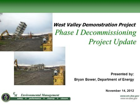Www.wv.doe.gov Phase I Decommissioning Project Update West Valley Demonstration Project Presented by: Bryan Bower, Department of Energy November 14, 2012.