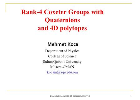 Mehmet Koca Department of Physics College of Science Sultan Qaboos University Muscat-OMAN Bangalore conference, 16-22 December, 2012 1.