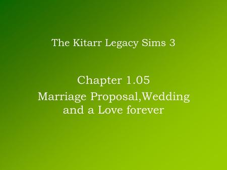 The Kitarr Legacy Sims 3 Chapter 1.05 Marriage Proposal,Wedding and a Love forever.