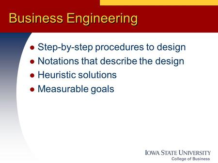 Business Engineering Step-by-step procedures to design Notations that describe the design Heuristic solutions Measurable goals.