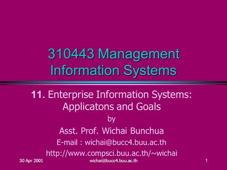 30 Apr 310443 Management Information Systems 11. Enterprise Information Systems: Applicatons and Goals by Asst. Prof. Wichai.