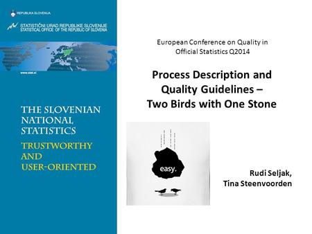 Process Description and Quality Guidelines – Two Birds with One Stone European Conference on Quality in Official Statistics Q2014 Rudi Seljak, Tina Steenvoorden.