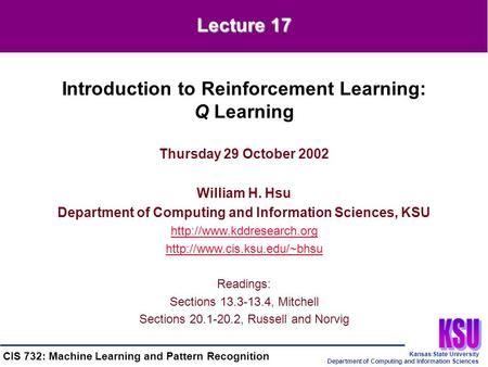 Kansas State University Department of Computing and Information Sciences CIS 732: Machine Learning and Pattern Recognition Thursday 29 October 2002 William.