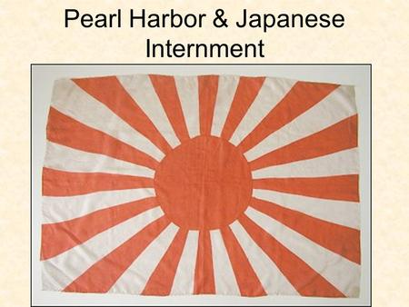 Pearl Harbor & Japanese Internment. On December 7 th 1941 the Japanese Navy attacked the US Naval Base at Pearl Harbor, Hawaii.