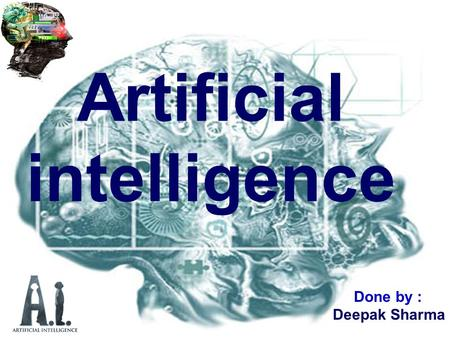 Artificial intelligence Done by: Deepak Sharma. History machines will be capable, within 20 years, of doing any work a man can do. Two years later,
