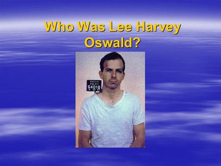 Who Was Lee Harvey Oswald? Choices:  Lone nut  Just plain nut, involved in conspiracy, used in conspiracy and/or set up as patsy  Just plain patsy.