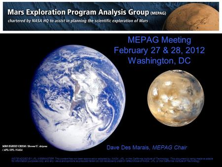 MEPAG Meeting February 27 & 28, 2012 Washington, DC Dave Des Marais, MEPAG Chair NOTE ADDED BY JPL WEBMASTER: This content has not been approved or adopted.