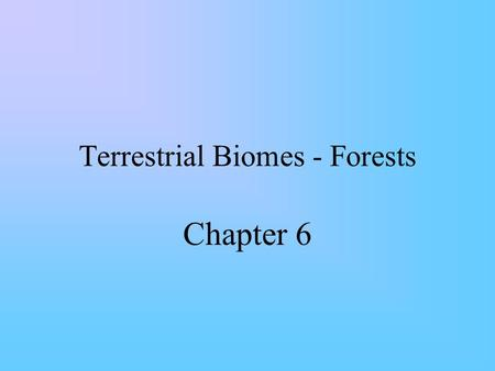 Terrestrial Biomes - Forests Chapter 6. Forests – Coniferous Taiga.