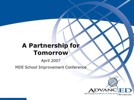 1 A Partnership for Tomorrow April 2007 MDE School Improvement Conference.