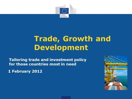 Trade, Growth and Development 1 February 2012 Tailoring trade and investment policy for those countries most in need.