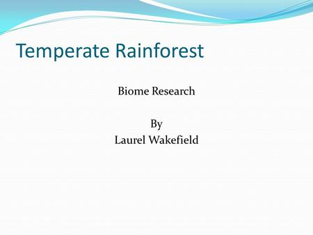 Temperate Rainforest Biome Research By Laurel Wakefield.
