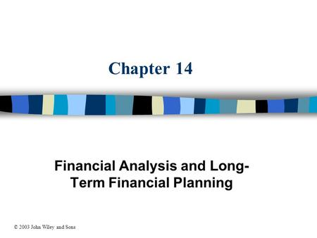 Chapter 14 Financial Analysis and Long- Term Financial Planning © 2003 John Wiley and Sons.