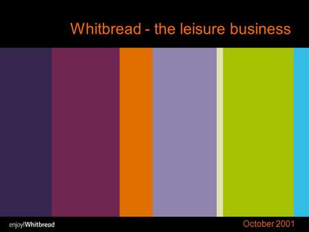 Whitbread - the leisure business October 2001. John Banham Chairman.