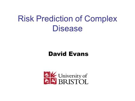 Risk Prediction of Complex Disease David Evans. Genetic Testing and Personalized Medicine Is this possible also in complex diseases? Predictive testing.