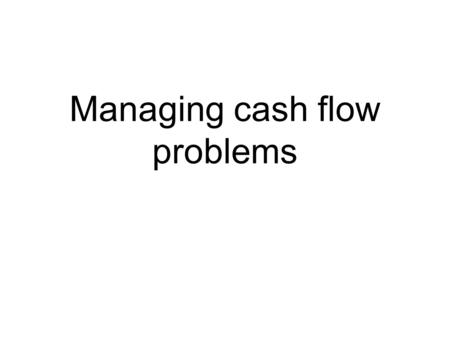 Managing cash flow problems. Problem - Insufficient working capital.