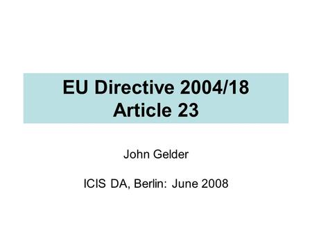 EU Directive 2004/18 Article 23 John Gelder ICIS DA, Berlin: June 2008.