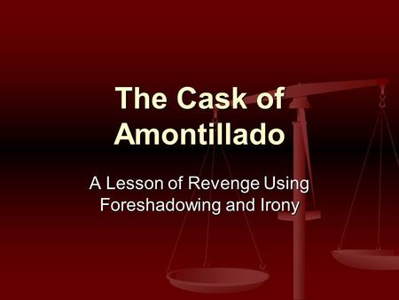 The Cask of Amontillado A Lesson of Revenge Using Foreshadowing and Irony.