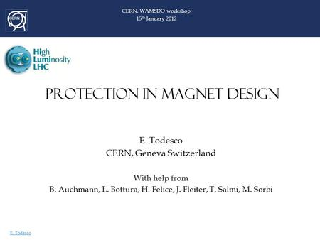 E. Todesco PROTECTION IN MAGNET DESIGN E. Todesco CERN, Geneva Switzerland With help from B. Auchmann, L. Bottura, H. Felice, J. Fleiter, T. Salmi, M.
