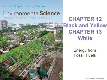 © 2011 Pearson Education, Inc. CHAPTER 12 Black and Yellow CHAPTER 13 White Energy from <strong>Fossil</strong> <strong>Fuels</strong>.
