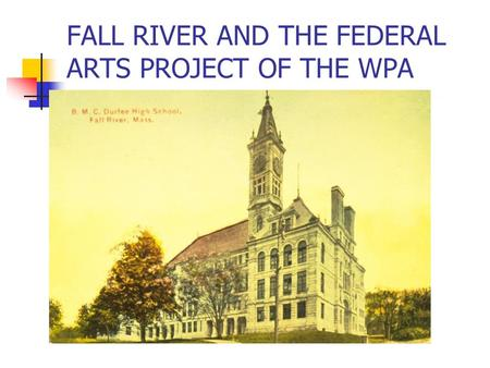 FALL RIVER AND THE FEDERAL ARTS PROJECT OF THE WPA.