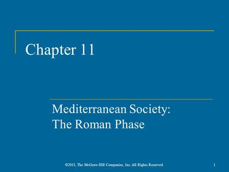 Chapter 11 Mediterranean Society: The Roman Phase 1©2011, The McGraw-Hill Companies, Inc. All Rights Reserved.