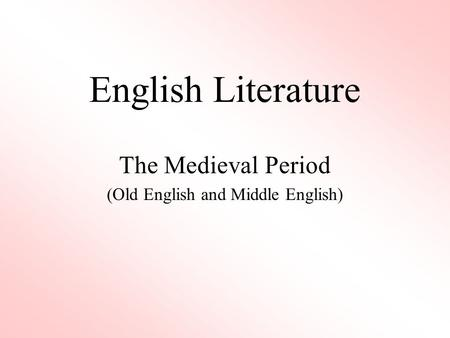 English Literature The Medieval Period (Old English and Middle English)