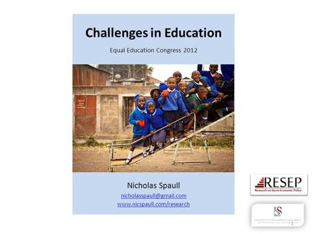 Challenges in Education Equal Education Congress 2012 Nicholas Spaull  1.