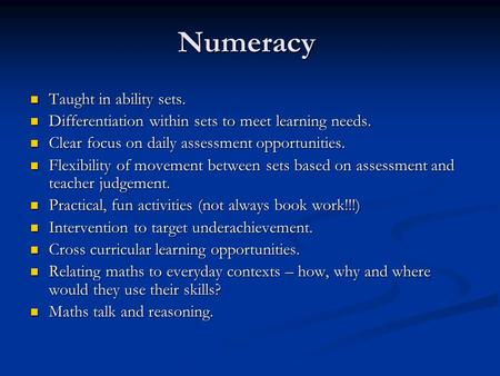 Numeracy Taught in ability sets. Taught in ability sets. Differentiation within sets to meet learning needs. Differentiation within sets to meet learning.