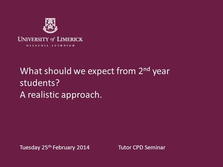 What should we expect from 2 nd year students? A realistic approach. Tuesday 25 th February 2014 Tutor CPD Seminar.