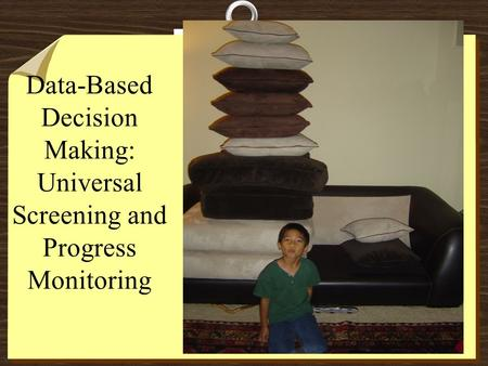 Data-Based Decision Making: Universal Screening and Progress Monitoring.